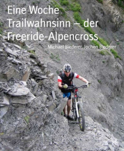 Trailwahnsinn - der Freeride-Alpencross von freeride-blog.de